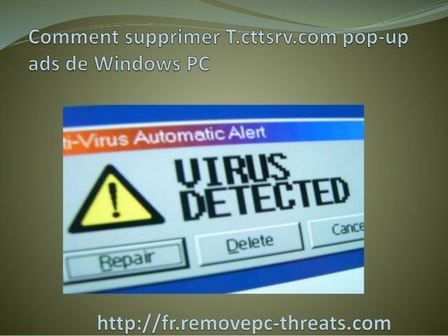 T.cttsrv.com pop-up ads est une menace très destructeur de  malware qui secrètement est installée sur le système  Windows ...