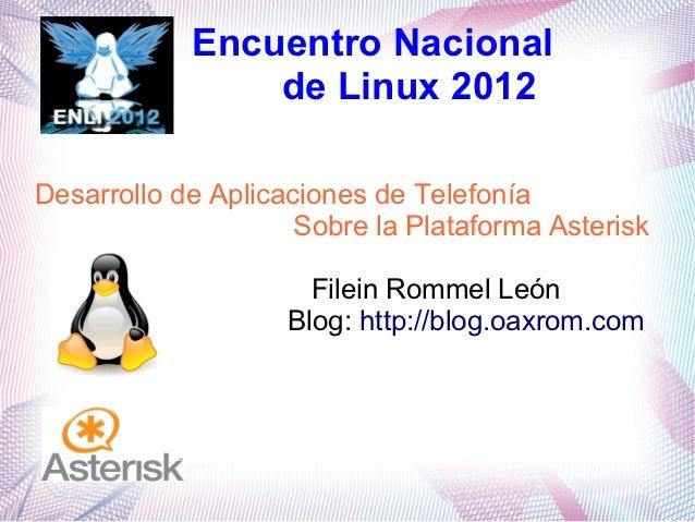 Encuentro Nacional                de Linux 2012Desarrollo de Aplicaciones de Telefonía                     Sobre la Plataf...