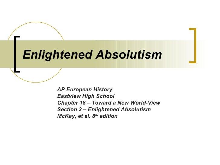 Enlightened Absolutism AP European History Eastview High School Chapter 18 – Toward a New World-View Section 3 – Enlighten...