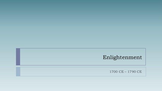 Enlightenment  1700 CE – 1790 CE