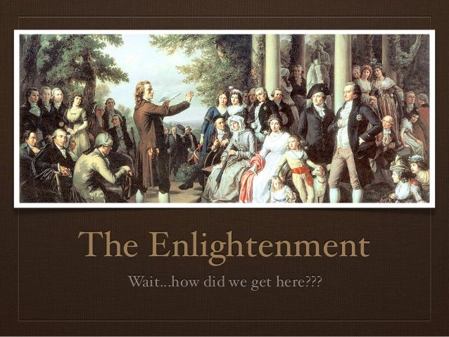 The Enlightenment Wait...how did we get here???