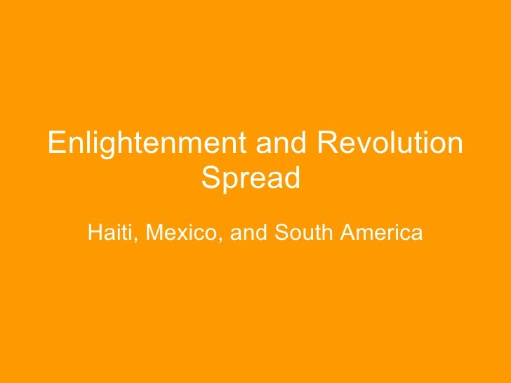 Enlightenment and Revolution Spread  Haiti, Mexico, and South America