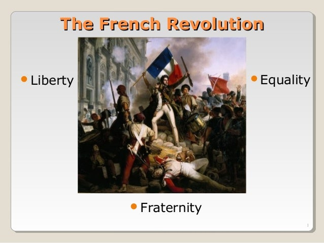 The French RevolutionLiberty                  Equality            Fraternity                                  1