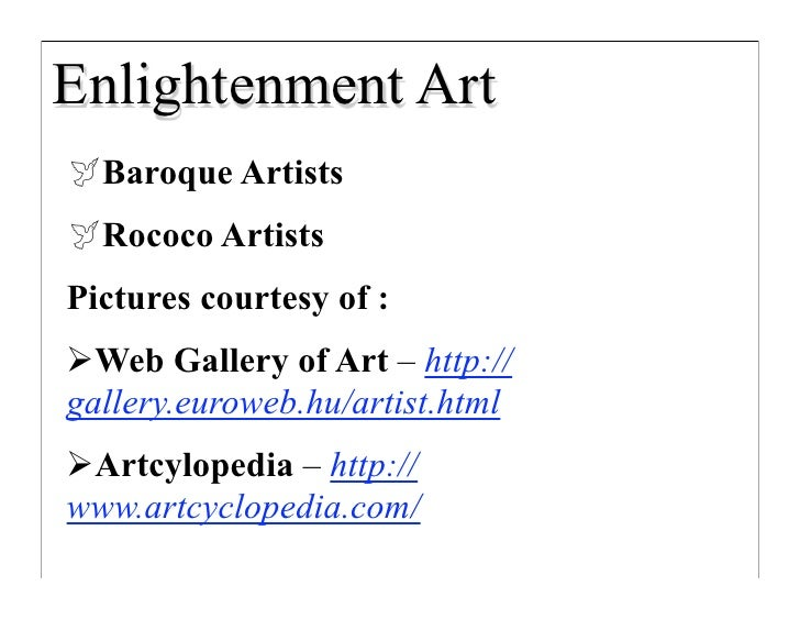 Enlightenment Art Baroque Artists Rococo Artists Pictures courtesy of : Web Gallery of Art – http:// gallery.euroweb.hu...