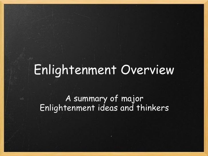 Enlightenment Overview       A summary of majorEnlightenment ideas and thinkers