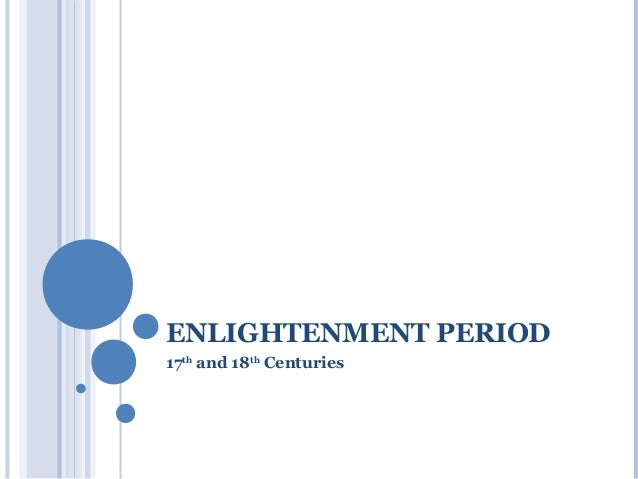ENLIGHTENMENT PERIOD17th and 18th Centuries