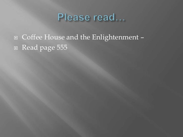    Coffee House and the Enlightenment –   Read page 555