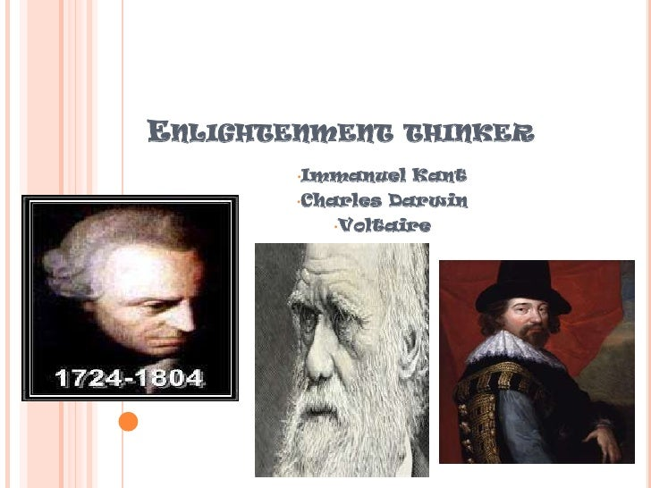 ENLIGHTENMENT THINKER        •Immanuel   Kant        •Charles   Darwin           •Voltaire