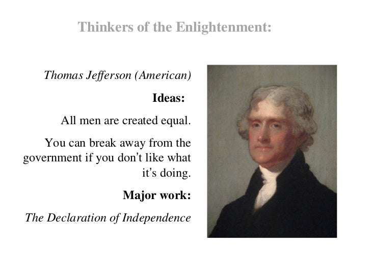 the thinkers and ideas of the enlightenment The people and ideas from the age of enlightenment, your group will plan a dinner party for 12 age of enlightenment thinkers you are required to include thomas hobbes, ben franklin, thomas jefferson, john locke, montesquieu rousseau, and voltaire as guests.