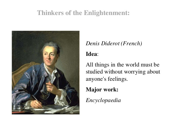 an analysis of denis diderots influence on the enlightenment Denis diderot had an important influence on the enlightenment in several ways, but particularly through his editorship of the encyclopedia this scholarly work, which consisted of 28 volumes, had contributions from many of the most prominent enlightenment figures the enlightenment, which occurred.