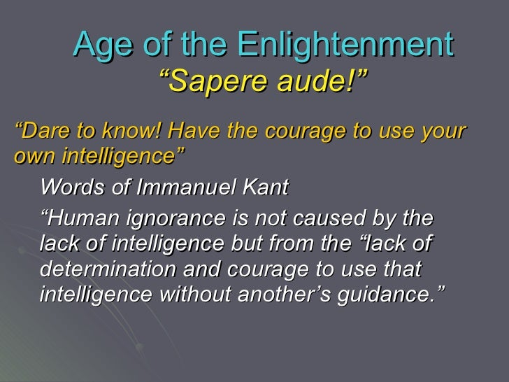 "Age of the Enlightenment <ul><li>"" Dare to know! Have the courage to use your own intelligence"" </li></ul><ul><ul><li>Word..."