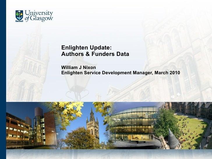 Enlighten Update: Authors & Funders Data William J Nixon Enlighten Service Development Manager, March 2010