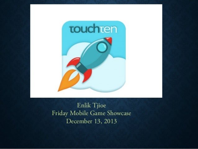 Enlik Tjioe Friday Mobile Game Showcase December 13, 2013
