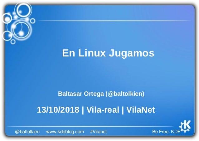 Be Free. KDE@baltolkien #Vilanetwww.kdeblog.com En Linux Jugamos Baltasar Ortega (@baltolkien) 13/10/2018   Vila-real   Vi...