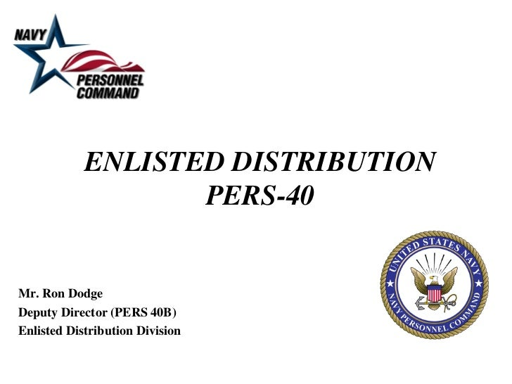 ENLISTED DISTRIBUTION                   PERS-40Mr. Ron DodgeDeputy Director (PERS 40B)Enlisted Distribution Division