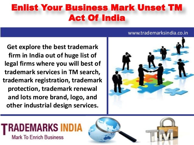 Enlist Your Business Mark Unset TM Act Of India Get explore the best trademark firm in India out of huge list of legal fir...