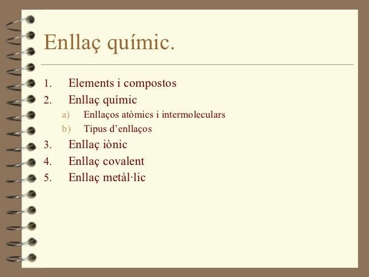 Enllaç químic. <ul><li>Elements i compostos </li></ul><ul><li>Enllaç químic </li></ul><ul><ul><li>Enllaços atòmics i  inte...