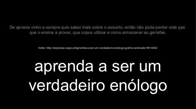 aprenda a ser um verdadeiro enólogo fonte: http://expresso.sapo.pt/aprenda-a-ser-um-verdadeiro-enologo-grafico-animado=f61...
