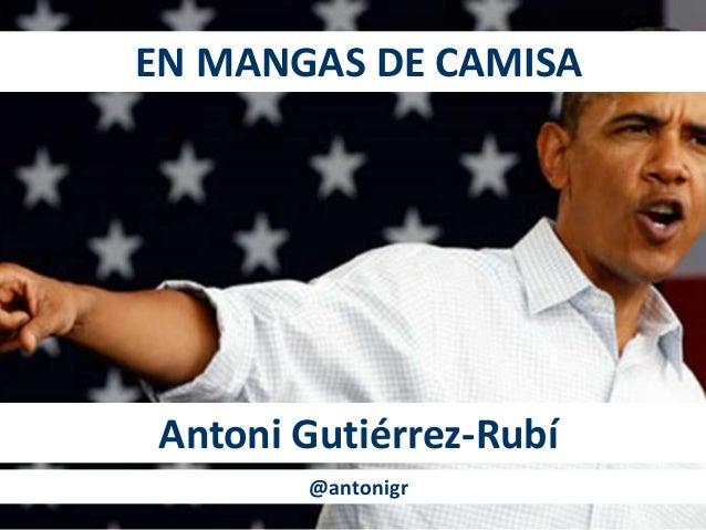 EN MANGAS DE CAMISA Antoni Gutiérrez-Rubí @antonigr