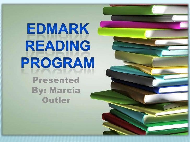EDMARK READING PROGRAM<br />Presented By: Marcia Outler<br />