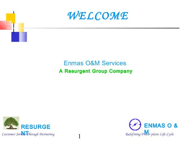 WELCOME  Enmas O&M Services A Resurgent Group Company  RESURGE NT Customer Service Through Partnering  1  ENMAS O & M Rede...
