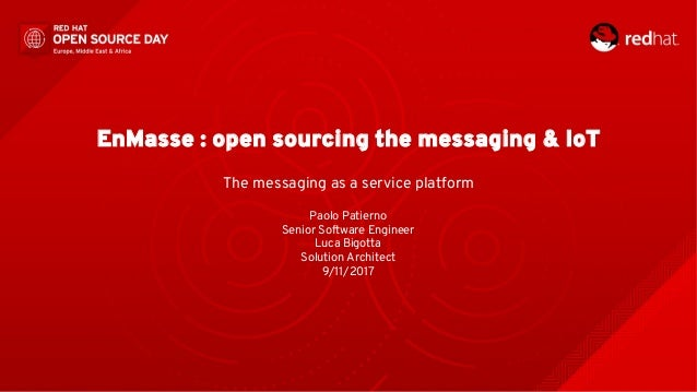 EnMasse : open sourcing the messaging & IoT The messaging as a service platform Paolo Patierno Senior Software Engineer Lu...