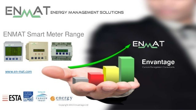 ENMAT Smart Meter Range  www.en-mat.com  Copyright 2013 Envantage Ltd