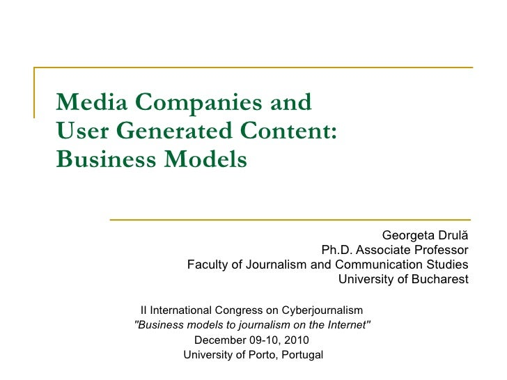 Media Companies and  User Generated Content:  Business Models Georgeta  Drulă Ph.D. Associate Professor Faculty of Journal...