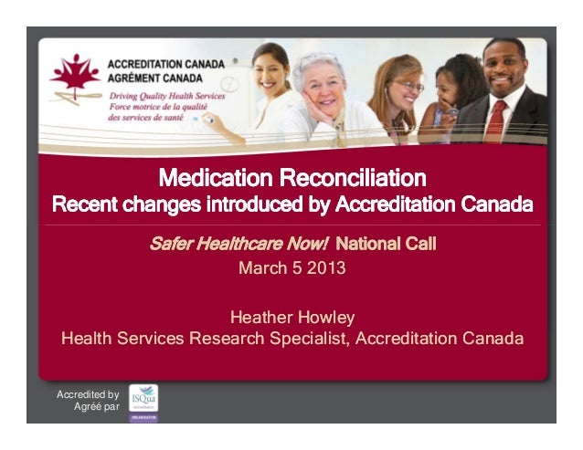 Medication Reconciliation Recent changes introduced by Accreditation Canada                           Safer Healthcare Now...