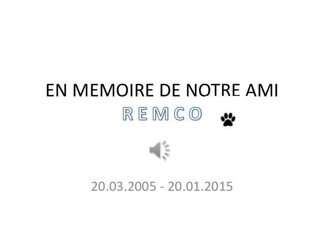 EN MEMOIRE DE NOTRE AMI 20.03.2005 - 20.01.2015