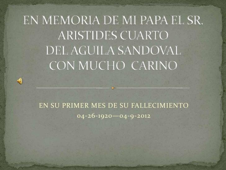 EN SU PRIMER MES DE SU FALLECIMIENTO          04-26-1920—04-9-2012