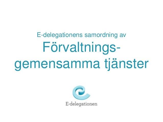 E-delegationens samordning av Förvaltnings- gemensamma tjänster