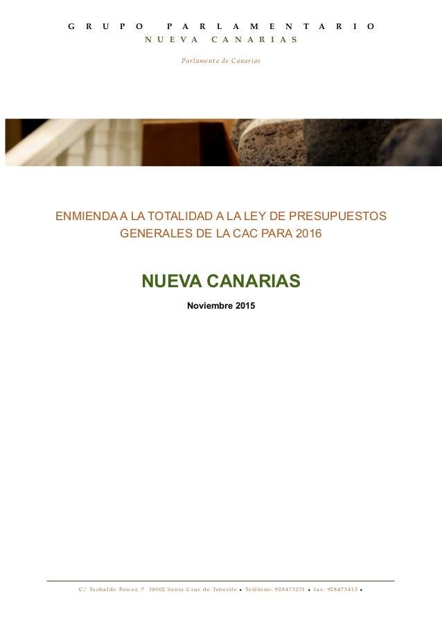 ENMIENDA A LA TOTALIDAD A LA LEY DE PRESUPUESTOS GENERALES DE LA CAC PARA 2016 NUEVA CANARIAS Noviembre 2015 G R U P O P A...