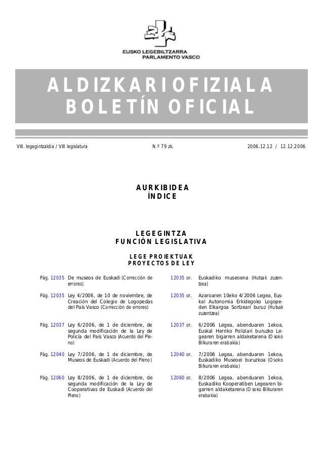 VIII. legegintzaldia / VIII legislatura N.º 79 zk. 2006.12.12 / 12.12.2006 12029 Pág. 12035 De museos de Euskadi (Correcci...