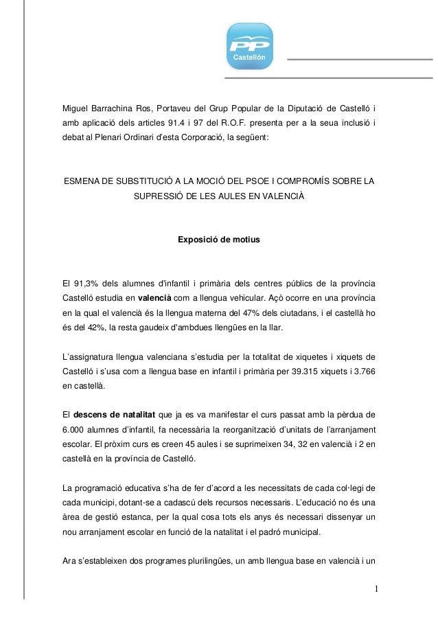 1 Miguel Barrachina Ros, Portaveu del Grup Popular de la Diputació de Castelló i amb aplicació dels articles 91.4 i 97 del...