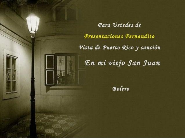 Para Ustedes de  Presentaciones FernanditoVista de Puerto Rico y canción  En mi viejo San Juan            Bolero
