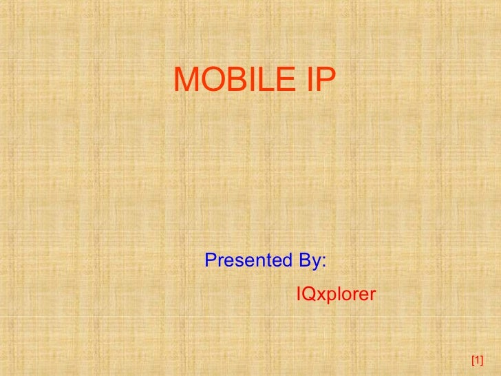[ ] MOBILE IP Presented By: IQxplorer