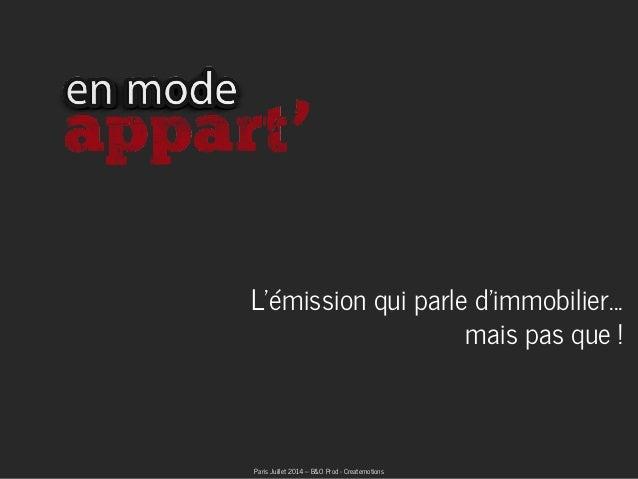 Paris Juillet 2014 – B&O Prod - Createmotions   L'émission qui parle d'immobilier… mais pas que !