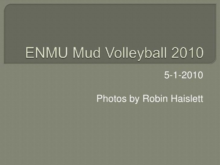 ENMU Mud Volleyball 2010<br />5-1-2010<br />Photos by Robin Haislett<br />