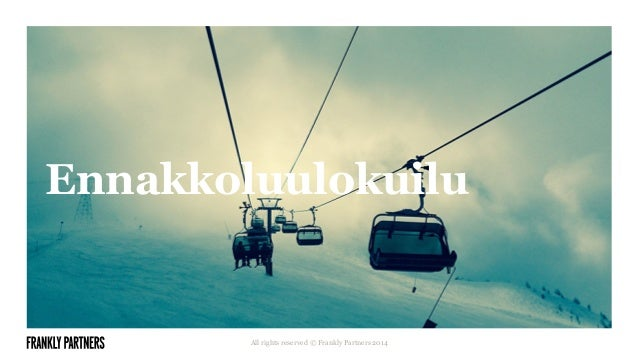 Ennakkoluulokuilu All rights reserved © Frankly Partners 2014