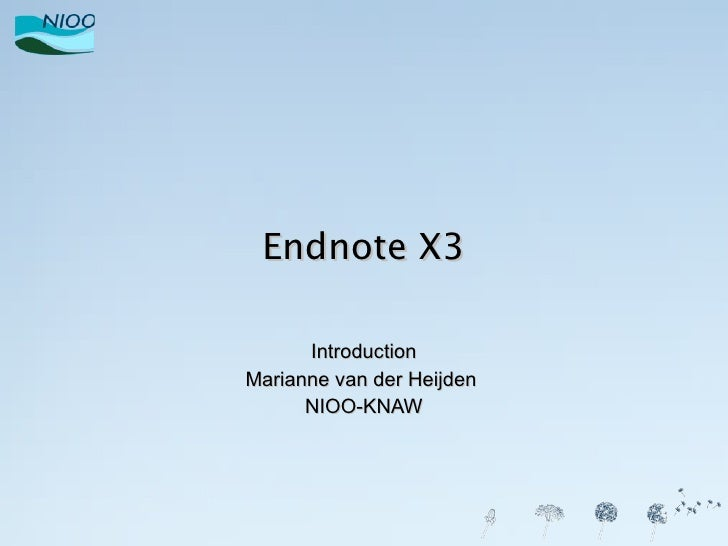 Endnote X3 Introduction Marianne van der Heijden  NIOO-KNAW