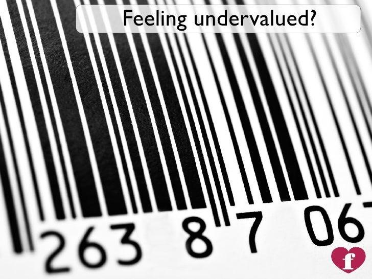 Feeling undervalued?