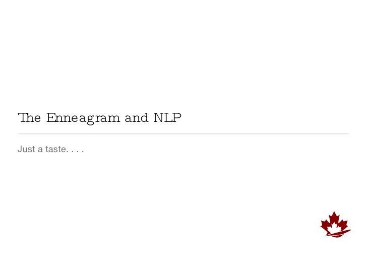 The Enneagram and NLP <ul><li>Just a taste. . . .  </li></ul>