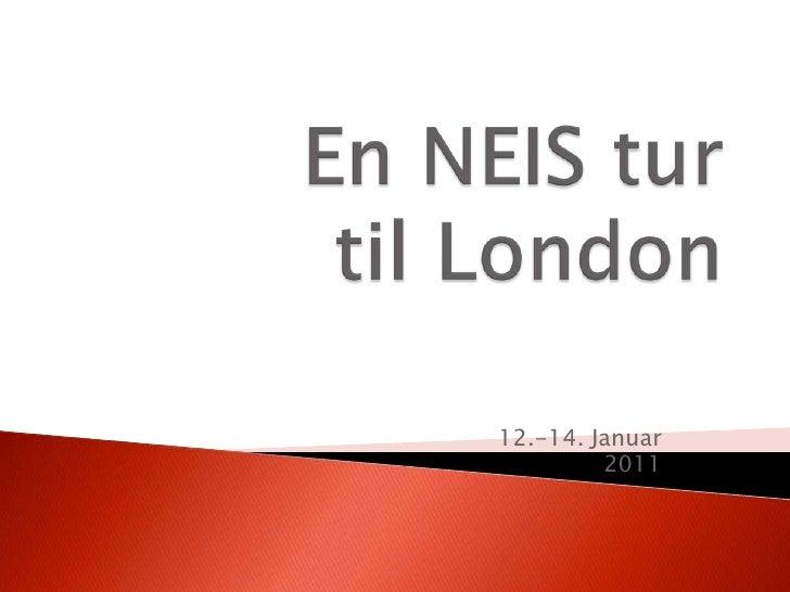 En NEIS turtil London<br />12.-14. Januar<br />2011<br />