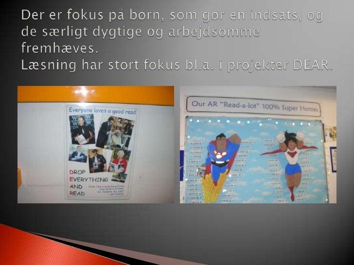 Der er fokus på børn, som gør en indsats, og de særligt dygtige og arbejdsomme fremhæves.Læsning har stort fokus bl.a. i p...