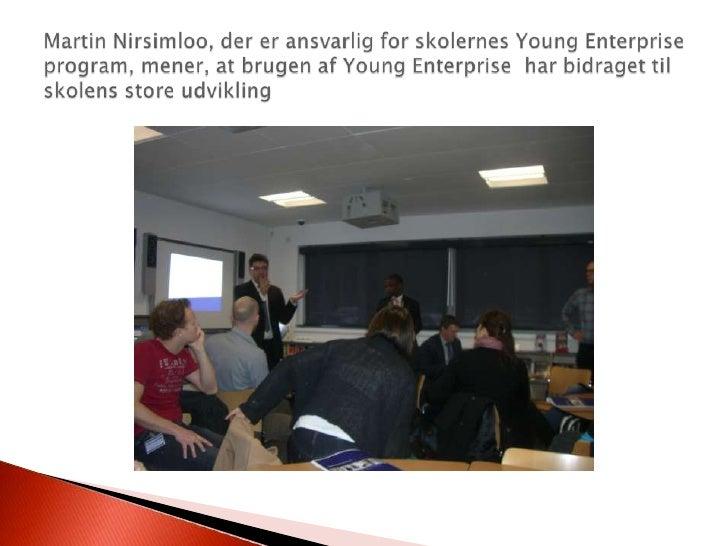 Martin Nirsimloo, der er ansvarlig for skolernes Young Enterprise program, mener, at brugen af Young Enterprise  har bidra...