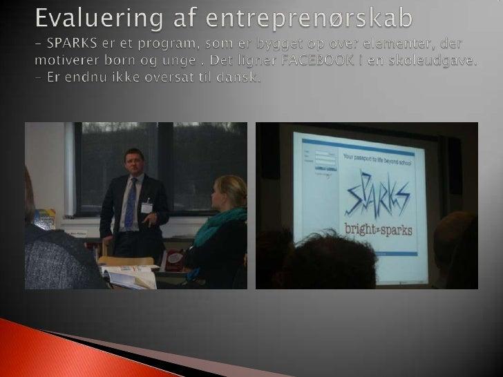 Evaluering af entreprenørskab- SPARKS er et program, som er bygget op over elementer, der motiverer børn og unge . Det lig...