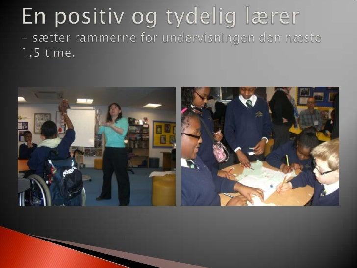 En positiv og tydelig lærer - sætter rammerne for undervisningen den næste 1,5 time. <br />