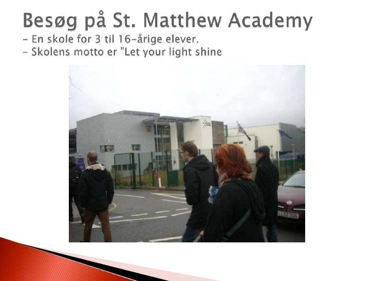 """Besøg på St. Matthew Academy- En skole for 3 til 16-årige elever.- Skolens motto er """"Let your light shine<br />"""