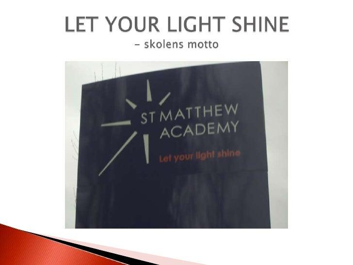LET YOUR LIGHT SHINE- skolens motto<br />